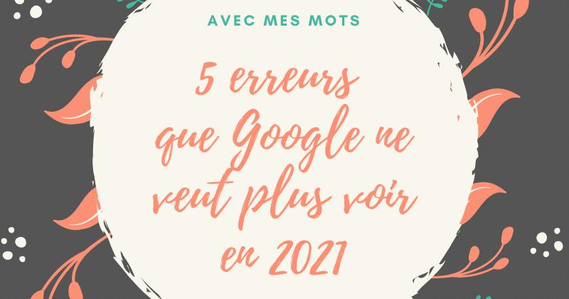 5 erreurs que Google ne veut plus voir en 2021