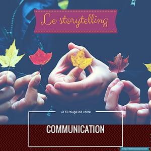 Le storytelling, le fil rouge de votre communication