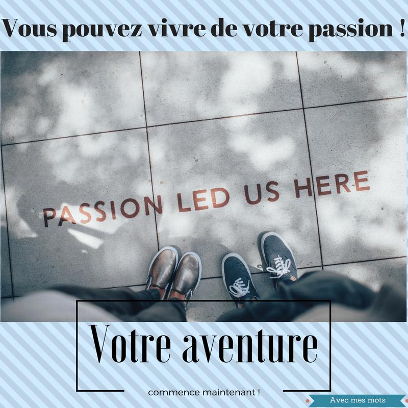 Vous pouvez vivre de votre passion!