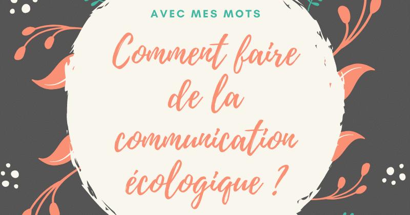 Comment faire de la communication écologique?